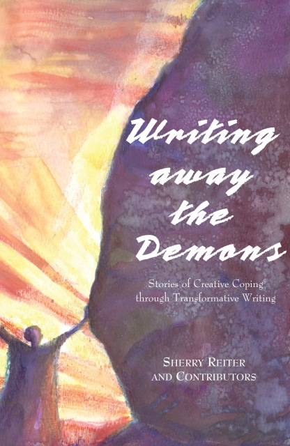 Writing Away the Demons: Stories of Creative Coping Through Transformative Writing